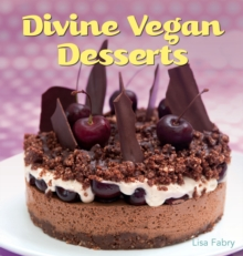 Divine Vegan Desserts : Over 100 Delectable Dairy- and Egg-free Recipes, Paperback Book