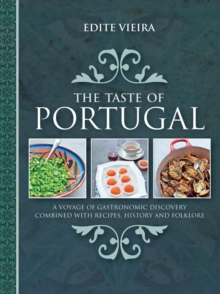 The Taste of Portugal : A Voyage of Gastronomic Discovery Combined with Recipes, History and Folklore, Hardback Book