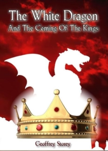 The White Dragon : And the Coming of the Kings, Paperback / softback Book
