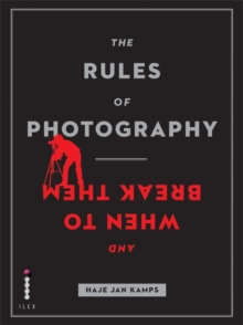 The Rules of Photography (and When to Break Them), Paperback Book