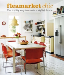 Flea Market Chic : The Thrifty Way to Create a Stylish Home, Hardback Book