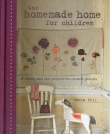The Homemade Home for Children : 50 Thrifty and Chic Projects for Creative Parents, Hardback Book