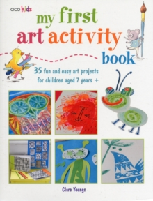 My First Art Activity Book : 35 Fun and Easy Art Projects for Children Aged 7 Years+, Paperback Book
