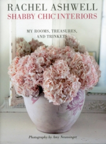 Rachel Ashwell Shabby Chic Interiors : My Rooms, Treasures and Trinkets, Paperback Book