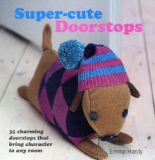 Super-Cute Doorstops : 35 Charming Doorstops That Bring Character to Any Room, Paperback Book
