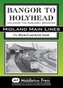 Bangor to Holyhead : Including the Angelsey Branches, Hardback Book