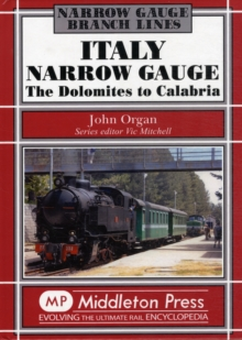 Italy Narrow Gauge : the Dolomites to Calabria, Hardback Book