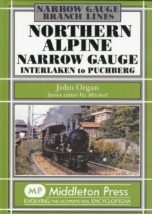 Northern Alpine Narrow Gauge : Interlaken to Pubhberg, Hardback Book