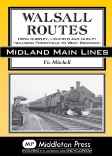 Walsall Routes : From Rugeley, Lichfield and Dudley Including Priestfield to West Bromwich, Hardback Book