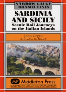 Sardinia and Sicily Narrow Gauge : Scenic Rail Journeys on the Italian Islands, Hardback Book