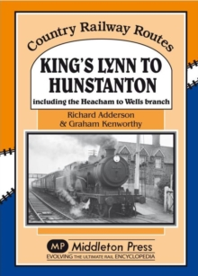 King's Lynn to Hunstanton : Including the Heacham to Wells Branch, Hardback Book