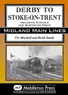 Derby to Stoke-on-Trent : Including the Cheadle Branch, Hardback Book