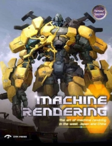 Machine Rendering : The Art of Machine Rendering in the  West, Japan and China, Paperback Book