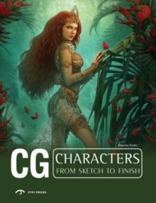 CG Characters : From Sketch to Finish, Paperback Book