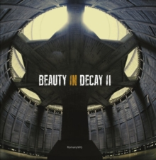 Beauty in Decay Ii : Urbex, Hardback Book