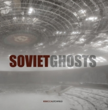 Soviet Ghosts: The Soviet Union Abandoned. A Communist Empire in, Hardback Book
