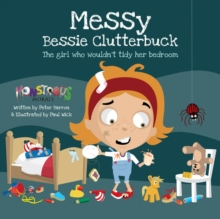 Messy Bessy Clutterbuck : The Girl Who Wouldn't Tidy Her Bedroom, Paperback / softback Book
