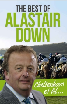 The Cheltenham Et Al : The Best of Alastair Down, Hardback Book