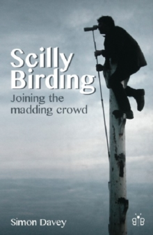 Scilly Birding : Joining the Madding Crowd, Paperback Book