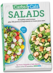 Carbs & Cals Salads : 80 Healthy Salad Recipes & 350 Photos of Ingredients to Create Your Own!, Paperback Book