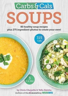Carbs & Cals Soups : 80 Healthy Soup Recipes & 275 Photos of Ingredients to Create Your Own!, Paperback Book