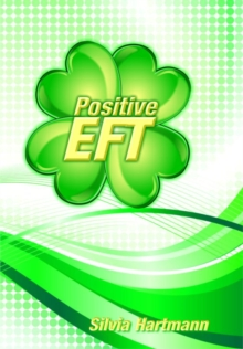 Positive EFT : Stronger, Faster, Smarter but most of all Happier, Paperback Book