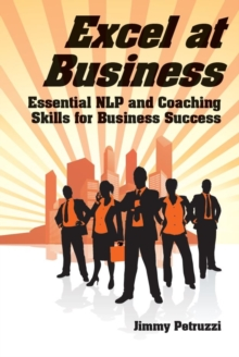 Excel at  Business : Essential NLP & Coaching Skills for Business Success, Paperback / softback Book