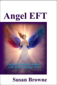 Angel EFT : Tap into the Angelic Realms with Modern Energy EFT, Paperback / softback Book