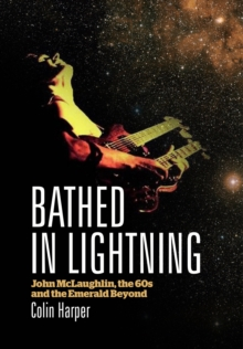 Bathed in Lightning : John McLaughlin, the 60s and the Emerald Beyond, Paperback Book