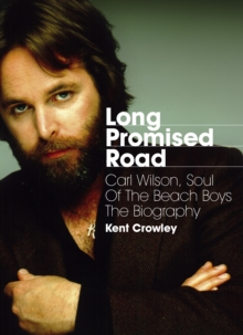 Long Promised Road : Carl Wilson, Soul of the Beach Boys: the Biography, Paperback Book