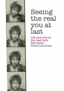 Seeing the Real You at Last : Life and Love on the Road with Bob Dylan, Paperback Book