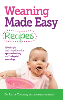 Weaning Made Easy Recipes : Simple and Tasty Ideas for Spoon-Feeding and Baby-LED Weaning, Paperback / softback Book