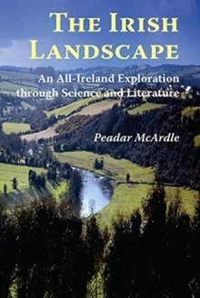 The Irish Landscape : An All-Ireland Exploration Through Science and Literature, Paperback / softback Book