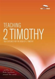 Teaching 2 Timothy : Talk Outlines for the Book of 2 Timothy, Paperback Book