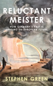 Reluctant Meister - How Germany's Past is Shaping its European Future, Hardback Book