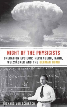 The Night of the Physicists : Operation Epsilon: Heisenberg, Hahn, Weizsacker and the German Bomb, Paperback Book