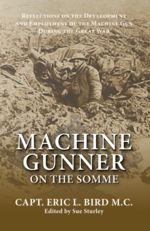 Machine Gunner on the Somme : Reflections on the Development and Employment of the Machine Gun During the First World War, Paperback Book