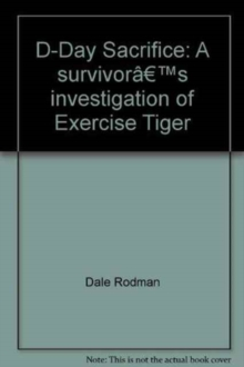 D-Day Sacrifice : A Survivor's Investigation of Exercise Tiger, Paperback / softback Book
