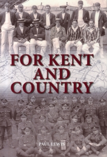 For Kent and Country : A Testimony to the Contribution Made by Kent Cricketers During the Great War, Paperback / softback Book