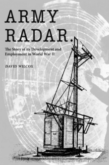 Army Radar : The Story of its Development and Employment in World War II, Paperback Book