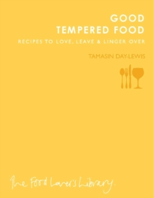 Good Tempered Food : Recipes to Love, Leave and Linger Over, Paperback / softback Book
