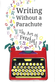 Writing Without a Parachute : The Art of Freefall, Paperback Book