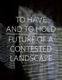 To Have and To Hold : Future of a Contested Landscape, Paperback / softback Book