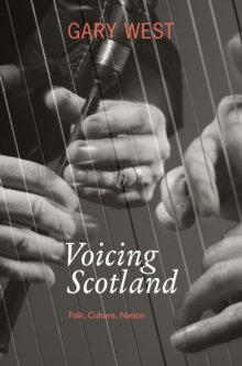 Voicing Scotland : Folk, Culture, Nation, Paperback / softback Book