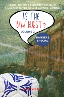Is the Baw Burst? Rangers Special : A Long Suffering Supporter Continues his Search for the Soul of Scottish Football, Paperback / softback Book