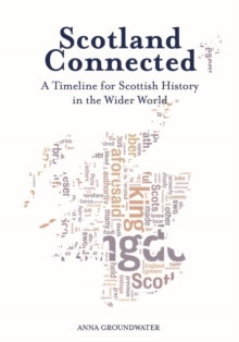 Scotland Connected : A Timeline for Scottish History in the Wider World, Paperback / softback Book