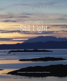 Scotland's Still Light : A Photographer's Vision Inspired by Scottish Literature, Hardback Book