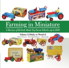 Farming in Miniature : A Review of British-Made Toy Farm Vehicles Up to 1980 Volume 2, Hardback Book
