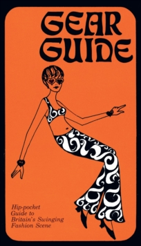 Gear Guide, 1967 : Hip-pocket Guide to Britain's Swinging Carnaby Street Fashion Scene, Paperback / softback Book