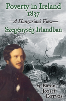 Poverty in Ireland 1837 : Szegenyseg Irlandban - A Hungarian's View, Paperback Book